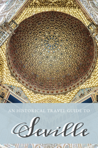 An Historical Travel Guide to Seville