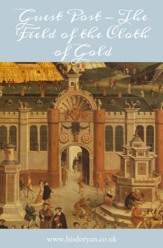 Guest Post: The Field Of The Cloth of Gold – 500 Years On