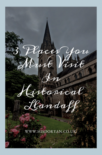 3 Places You Must Visit In Historical Llandaff